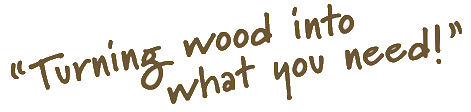 WhatYouNeed.jpg, turning wood into what you need